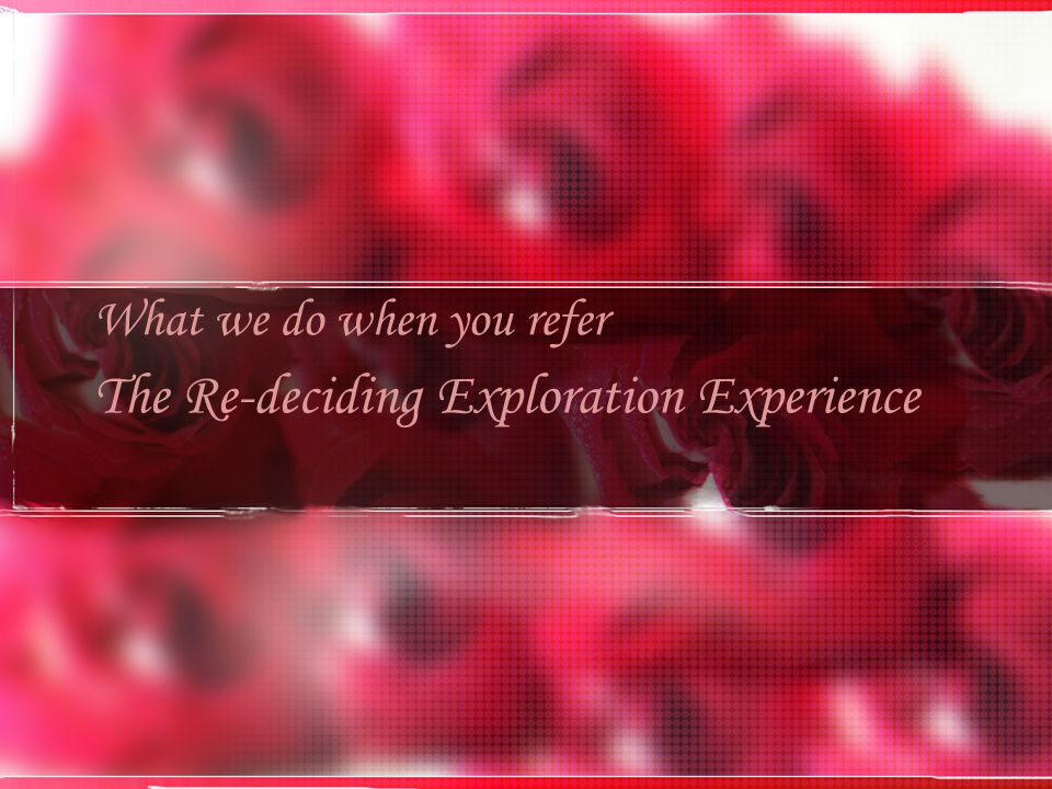 The Re-deciding Exploration Experience What we do when you refer