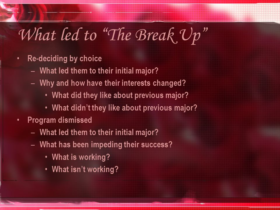 What led to The Break Up Re-deciding by choice – What led them to their initial major.