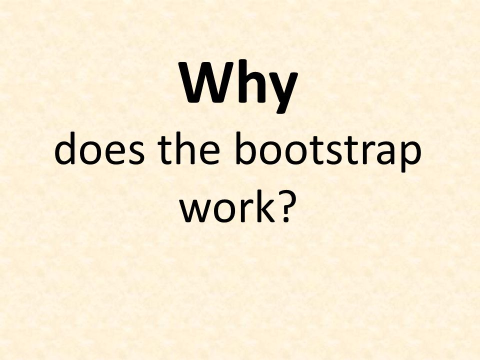 Why does the bootstrap work