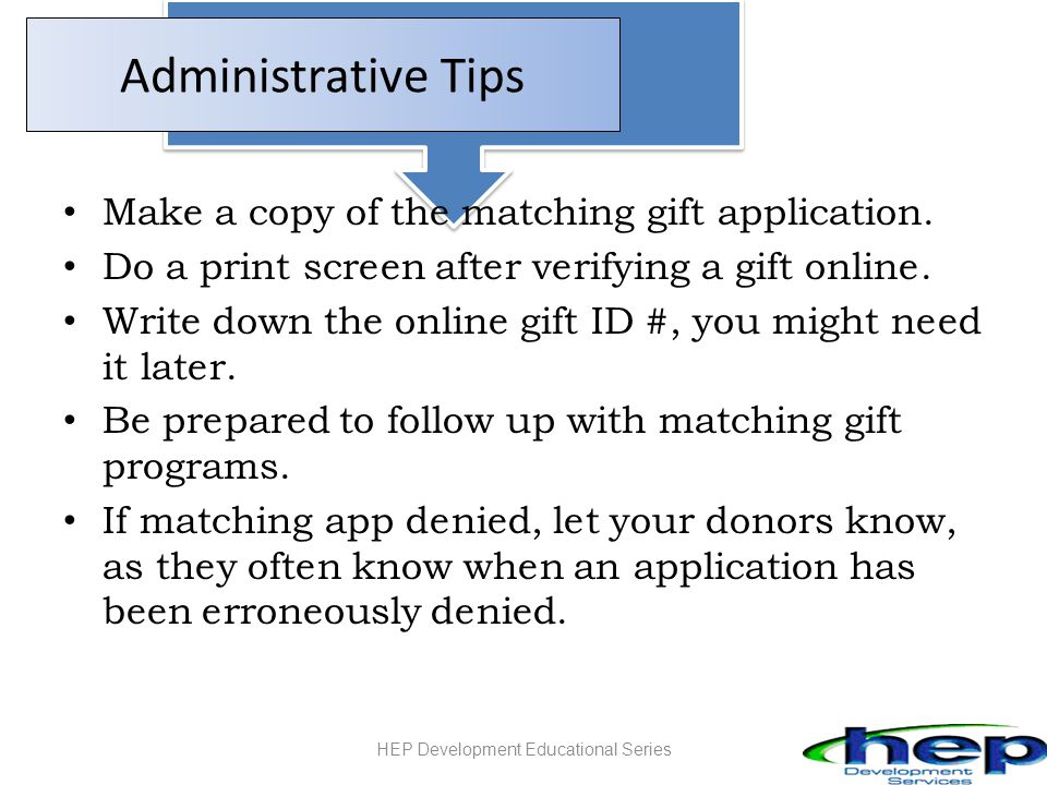 Administrative Tips Make a copy of the matching gift application.