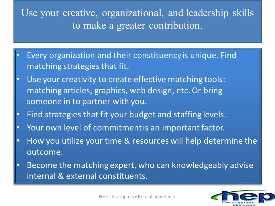 Use your creative, organizational, and leadership skills to make a greater contribution. Every organization and their constituency is unique. Find mat