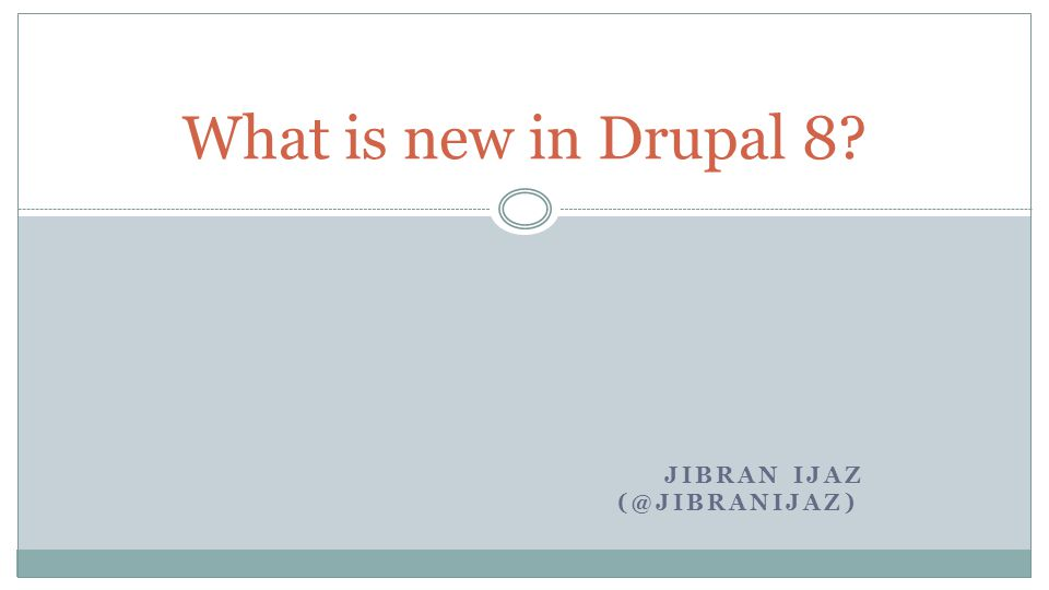 JIBRAN IJAZ (@JIBRANIJAZ) What is new in Drupal 8?