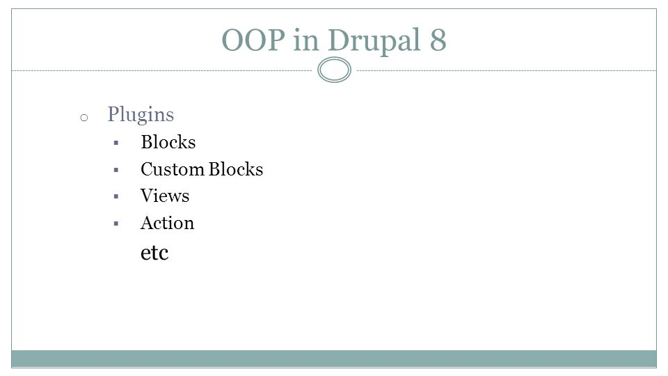 OOP in Drupal 8 o Plugins  Blocks  Custom Blocks  Views  Action etc