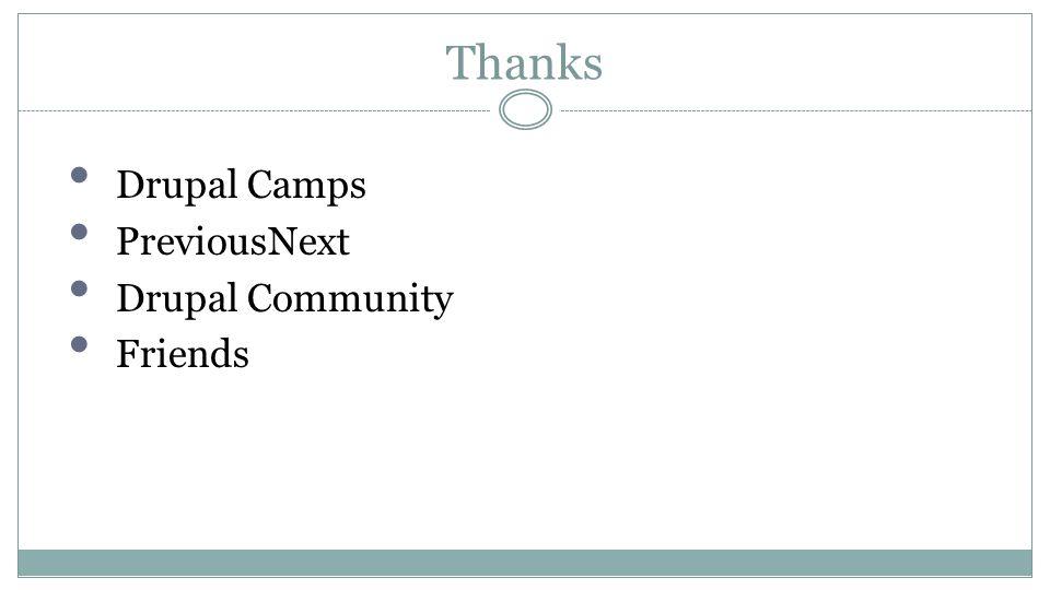 Thanks Drupal Camps PreviousNext Drupal Community Friends