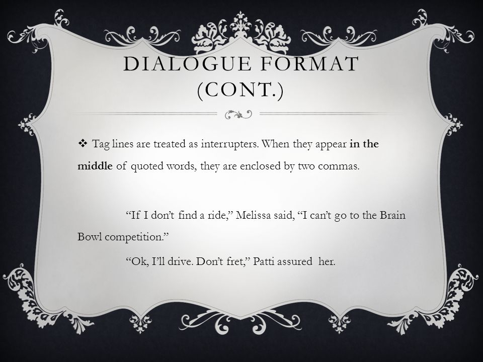DIALOGUE FORMAT (CONT.)  Tag lines are treated as interrupters.