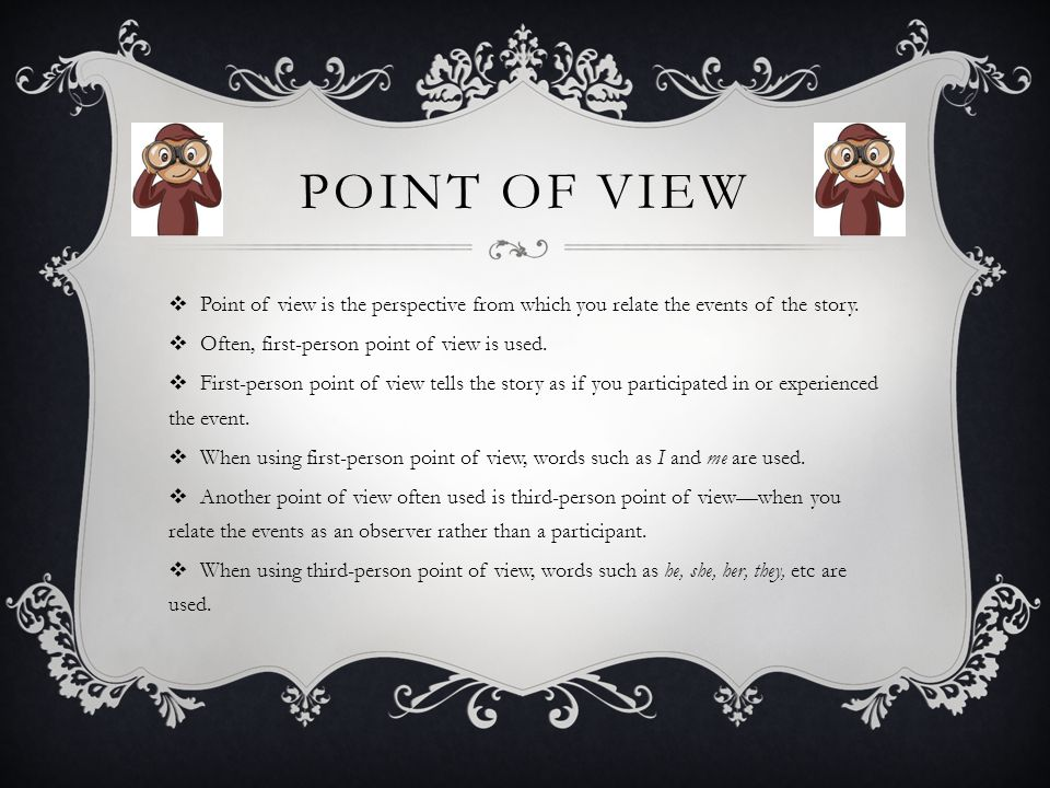 POINT OF VIEW  Point of view is the perspective from which you relate the events of the story.  Often, first-person point of view is used.  First-p