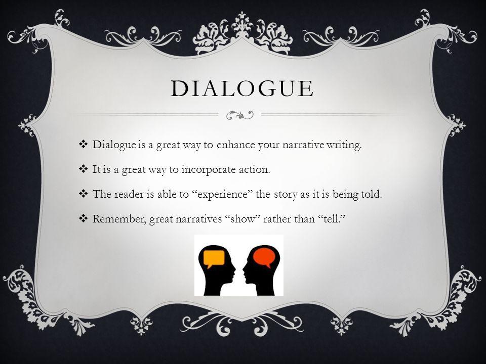 DIALOGUE  Dialogue is a great way to enhance your narrative writing.