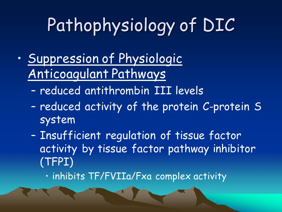 Pathophysiology of DIC Activation of Blood Coagulation –Tissue factor/factor VIIa mediated thrombin generation via the extrinsic pathway complex activ