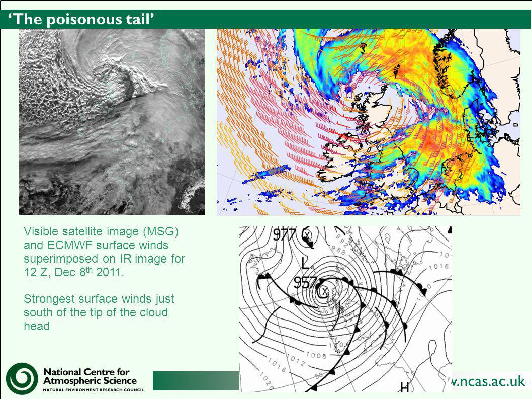 http://www.ncas.ac.uk 'The poisonous tail' Visible satellite image (MSG) and ECMWF surface winds superimposed on IR image for 12 Z, Dec 8 th 2011.