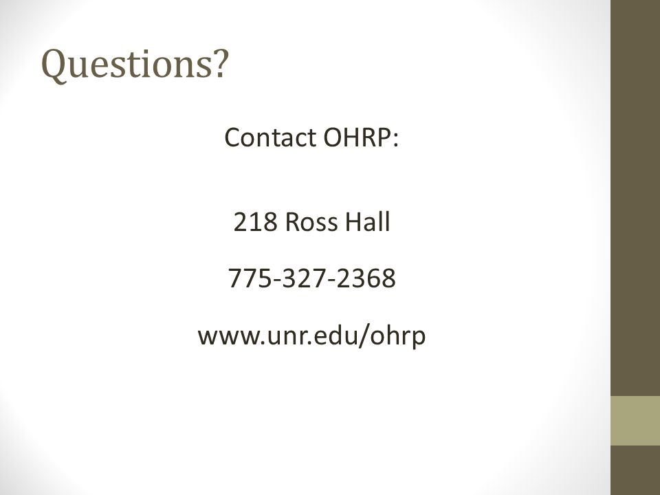 Questions? Contact OHRP: 218 Ross Hall 775-327-2368 www.unr.edu/ohrp