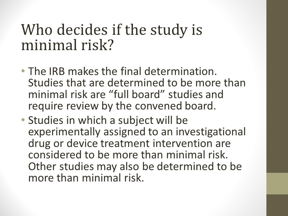 Who decides if the study is minimal risk. The IRB makes the final determination.