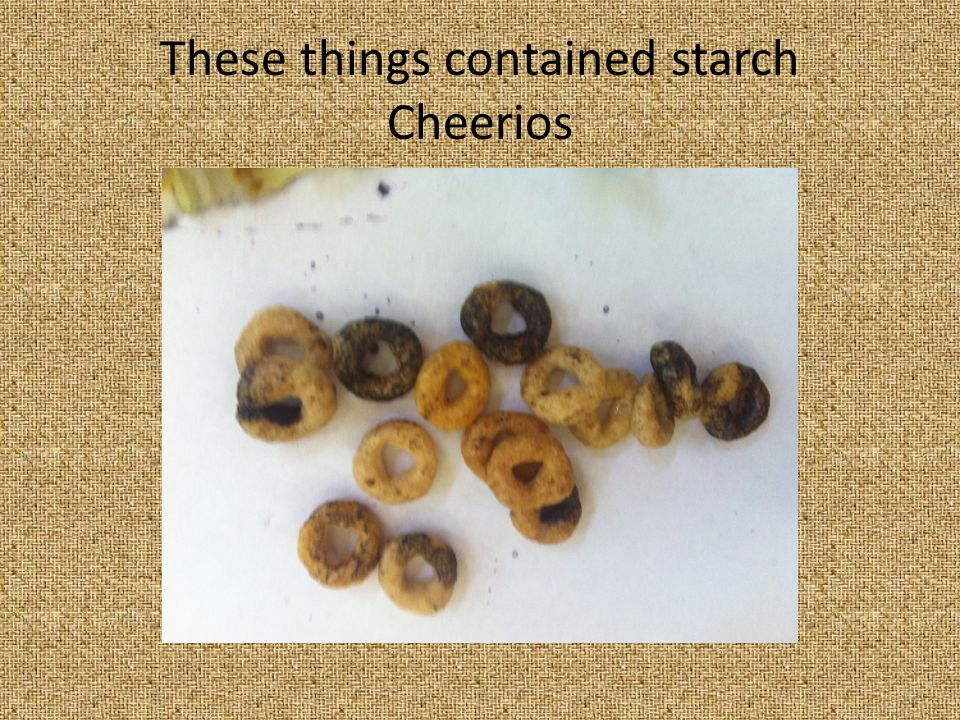 These things contained starch Cheerios