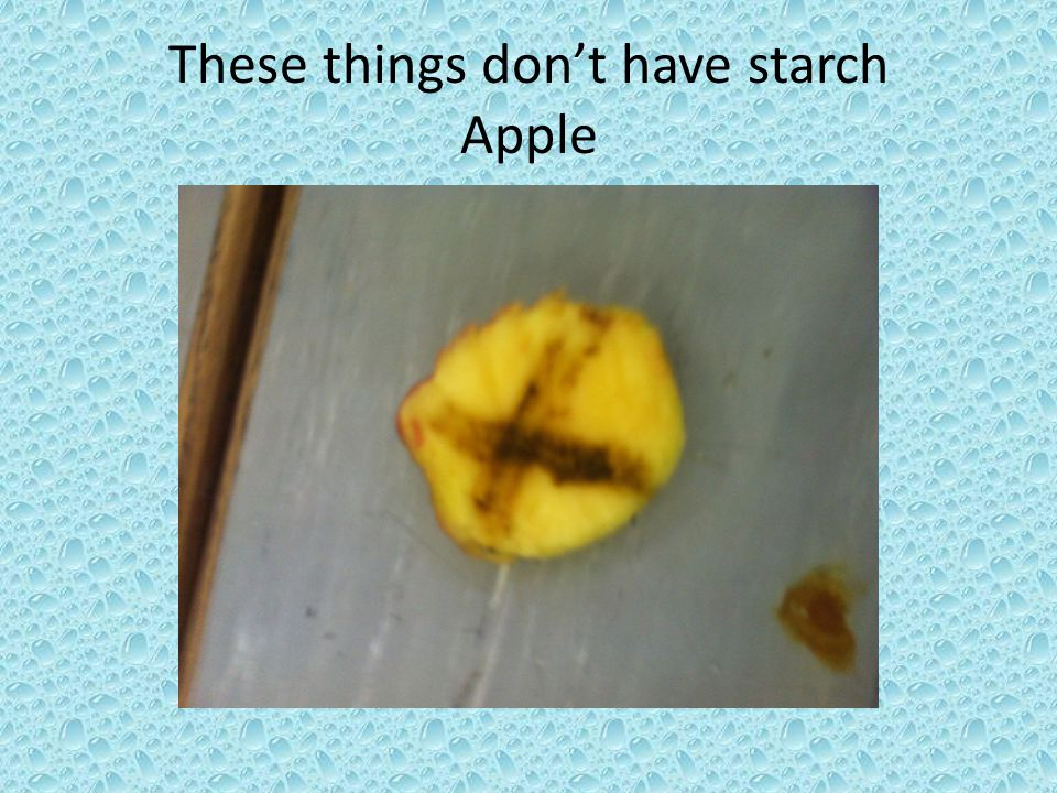 These things don't have starch Apple