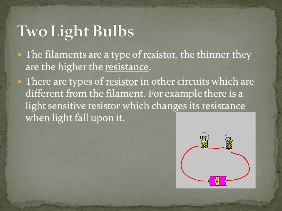 The filaments are a type of resistor, the thinner they are the higher the resistance.