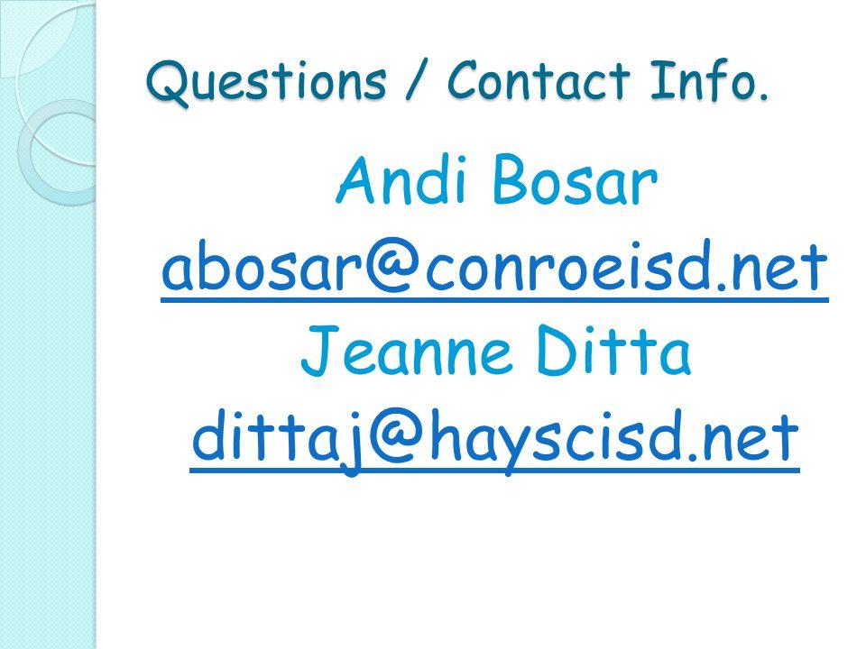 Questions / Contact Info. Andi Bosar abosar@conroeisd.net Jeanne Ditta dittaj@hayscisd.net