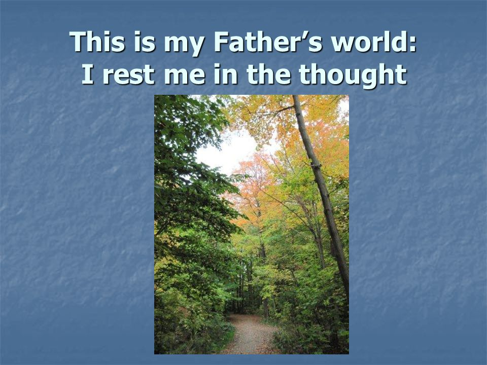 This is my Father's world: I rest me in the thought