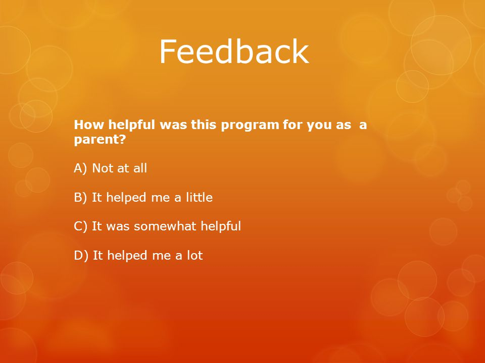 Feedback How helpful was this program for you as a parent.