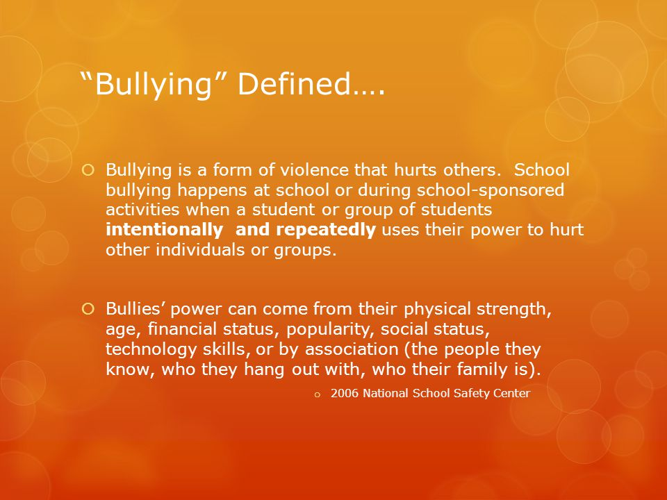 Bullying Defined….  Bullying is a form of violence that hurts others.