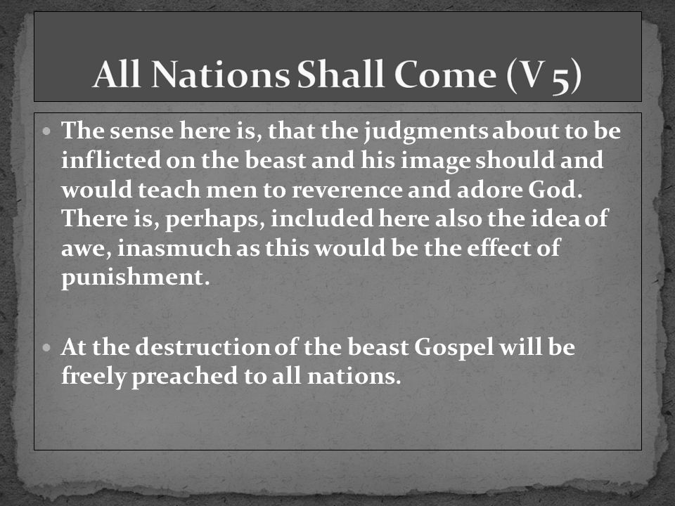 The sense here is, that the judgments about to be inflicted on the beast and his image should and would teach men to reverence and adore God.