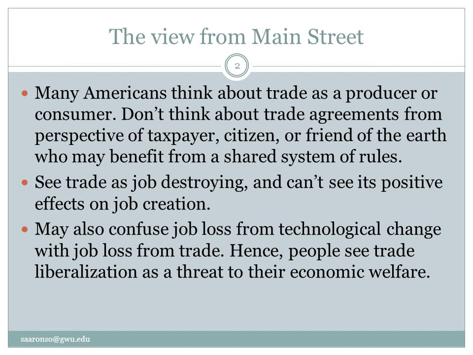 The view from Main Street Many Americans think about trade as a producer or consumer.