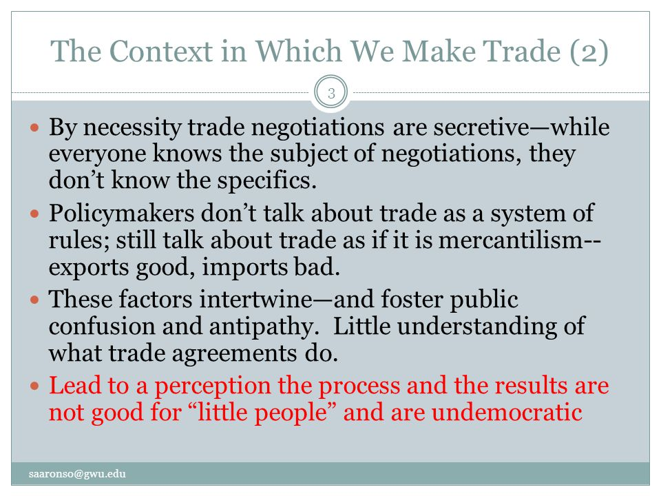 The Context in Which We Make Trade (2) By necessity trade negotiations are secretive—while everyone knows the subject of negotiations, they don't know the specifics.