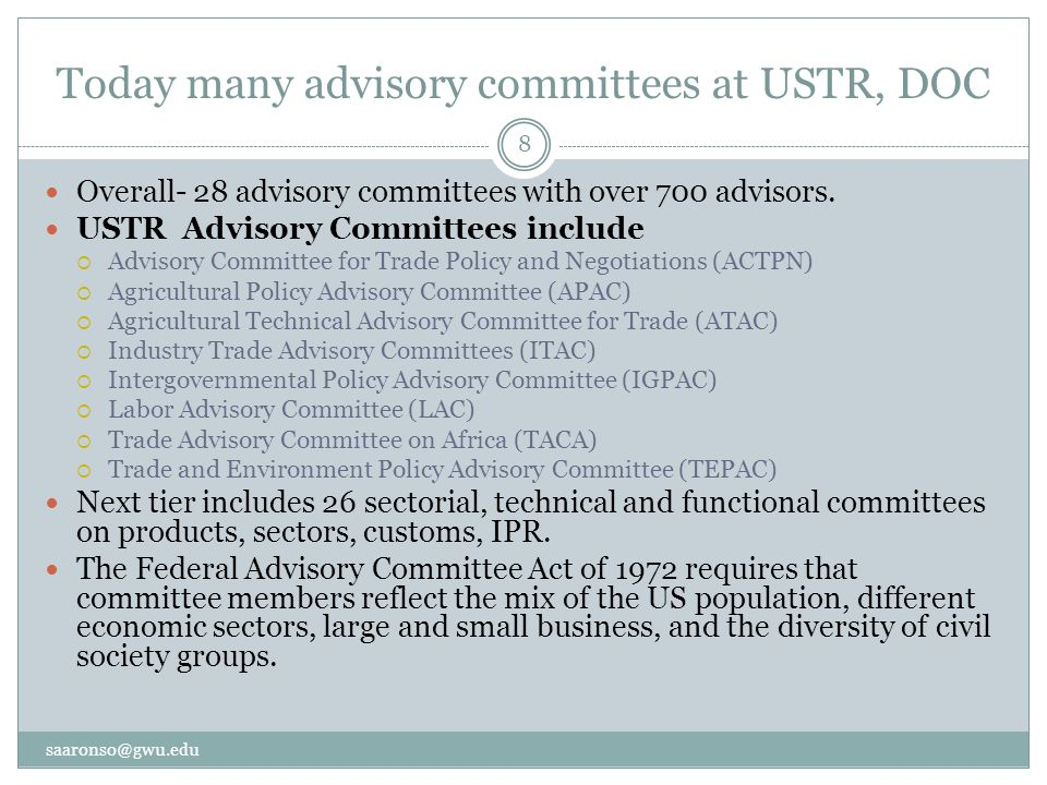 Today many advisory committees at USTR, DOC Overall- 28 advisory committees with over 700 advisors.