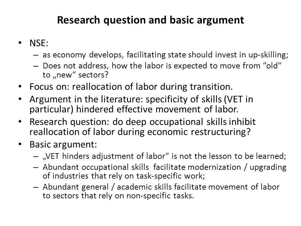 Research question and basic argument NSE: – as economy develops, facilitating state should invest in up-skilling; – Does not address, how the labor is