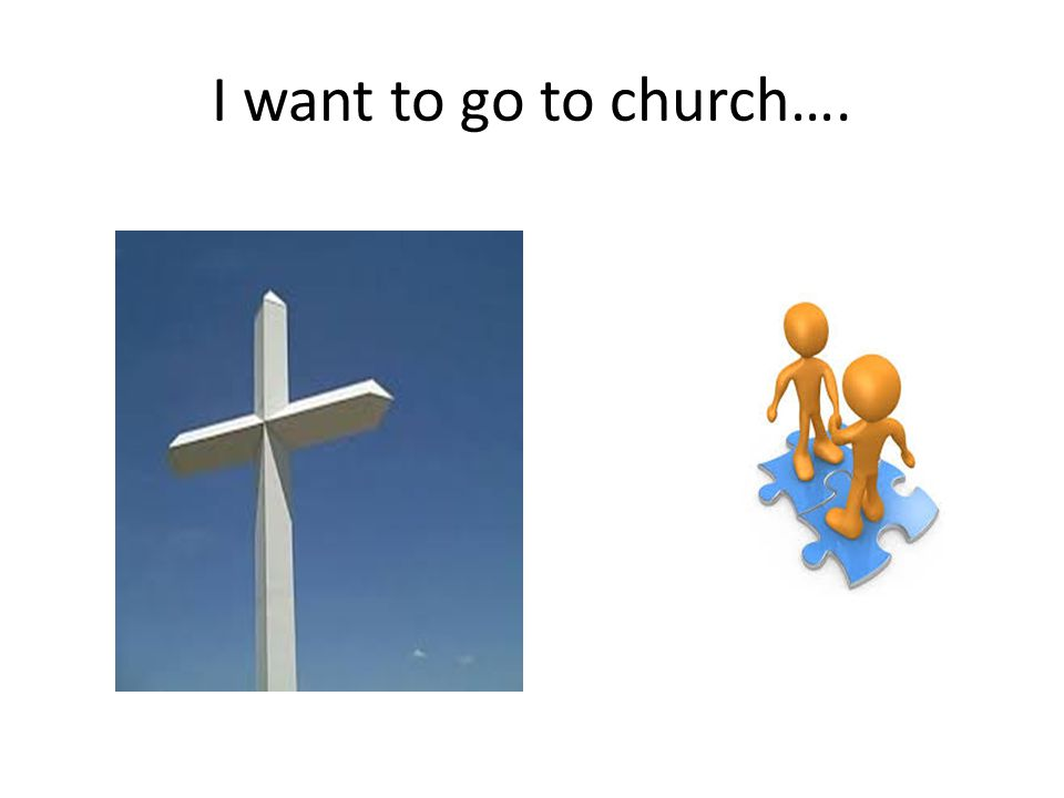 I want to go to church….