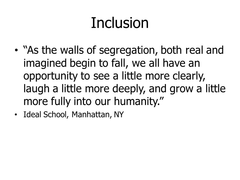 "Inclusion ""As the walls of segregation, both real and imagined begin to fall, we all have an opportunity to see a little more clearly, laugh a little"