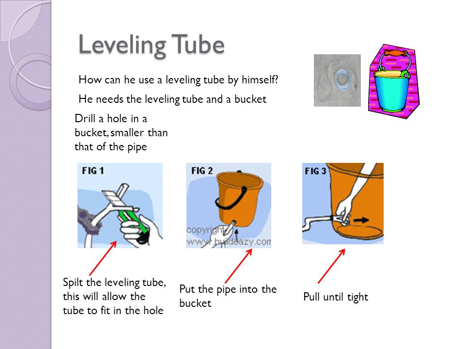 Leveling Tube How can he use a leveling tube by himself.