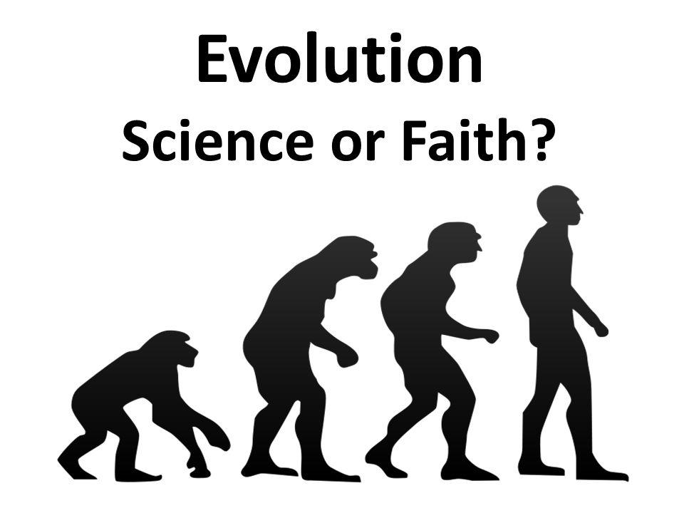 Evolution Science or Faith?