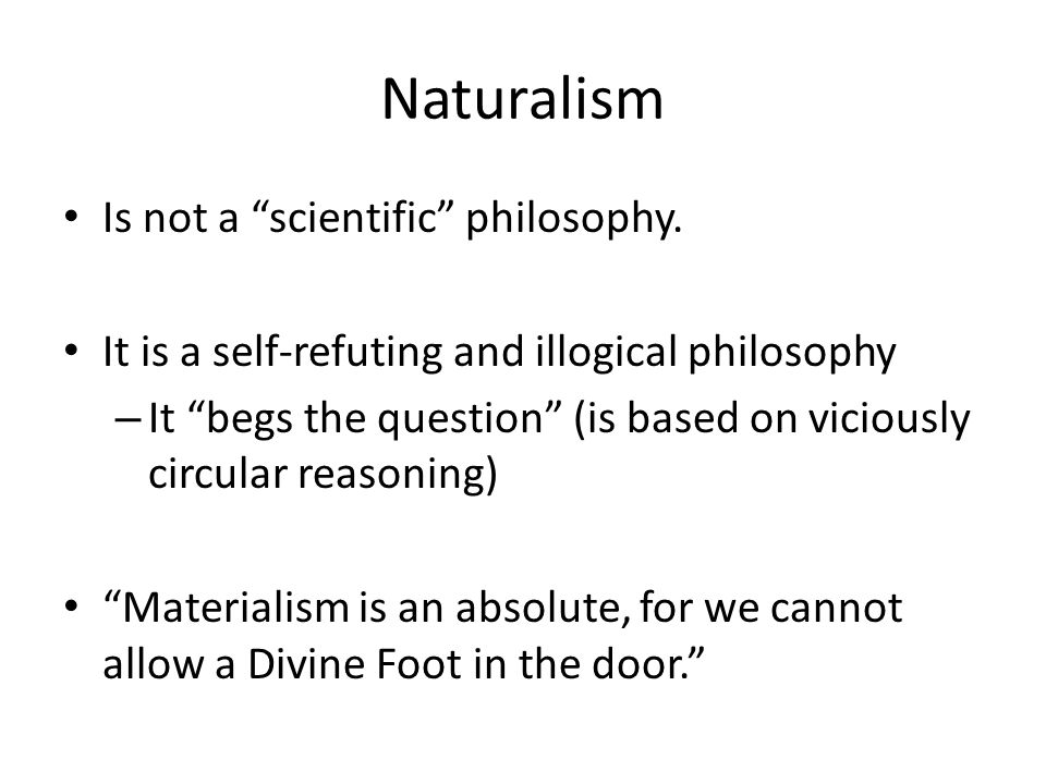 Naturalism Is not a scientific philosophy.