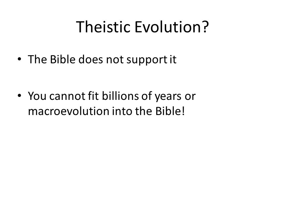 Theistic Evolution? The Bible does not support it You cannot fit billions of years or macroevolution into the Bible!