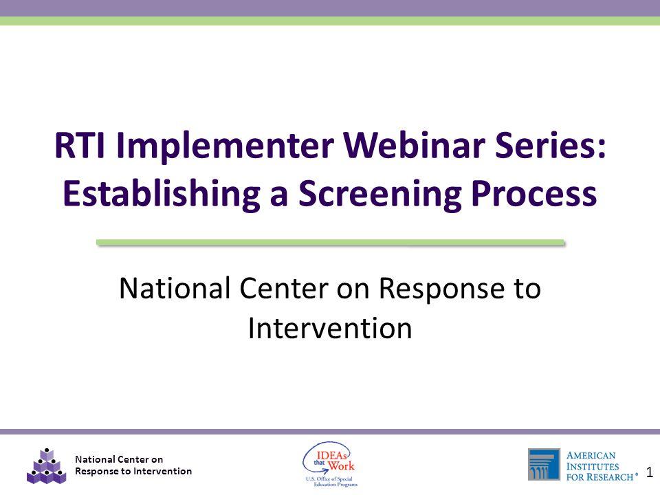 National Center on Response to Intervention RTI Implementer Webinar Series: Establishing a Screening Process 1