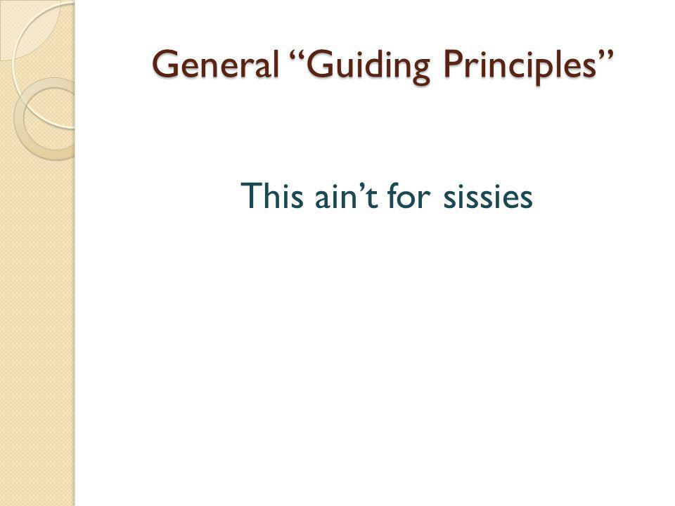 General Guiding Principles This ain't for sissies