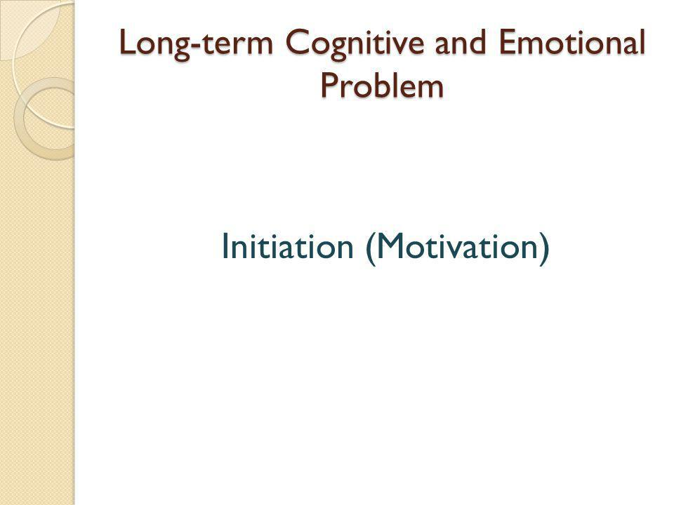 Long-term Cognitive and Emotional Problem Initiation (Motivation)