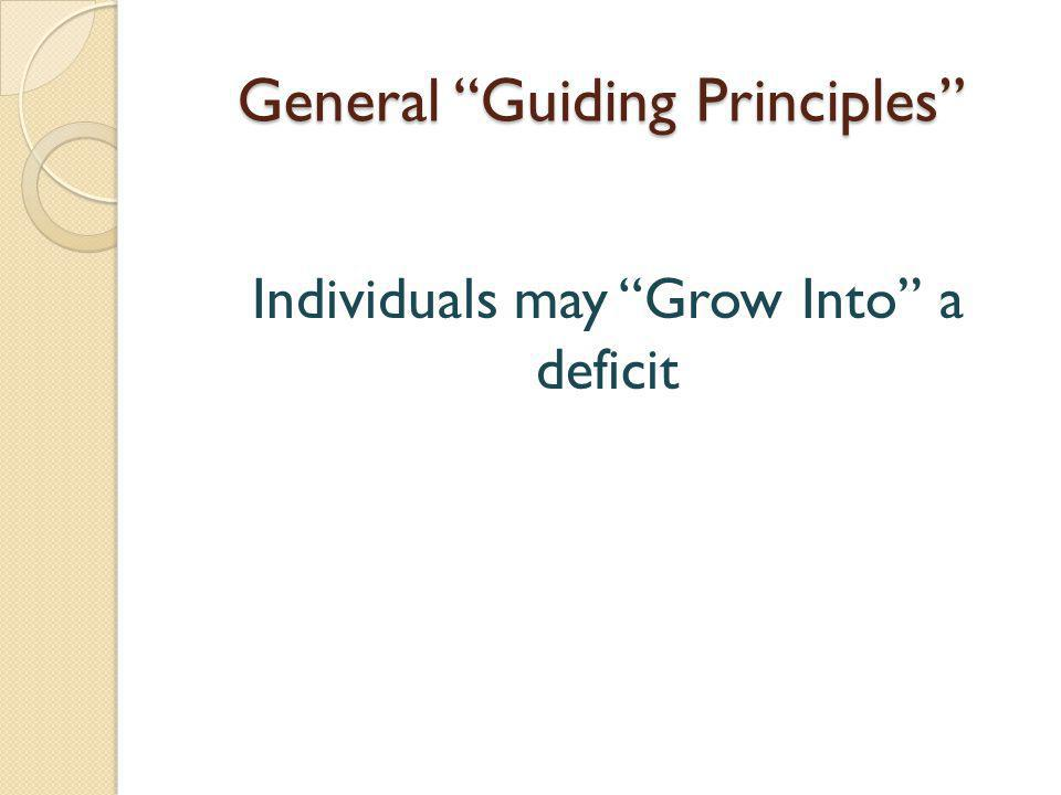 General Guiding Principles Individuals may Grow Into a deficit