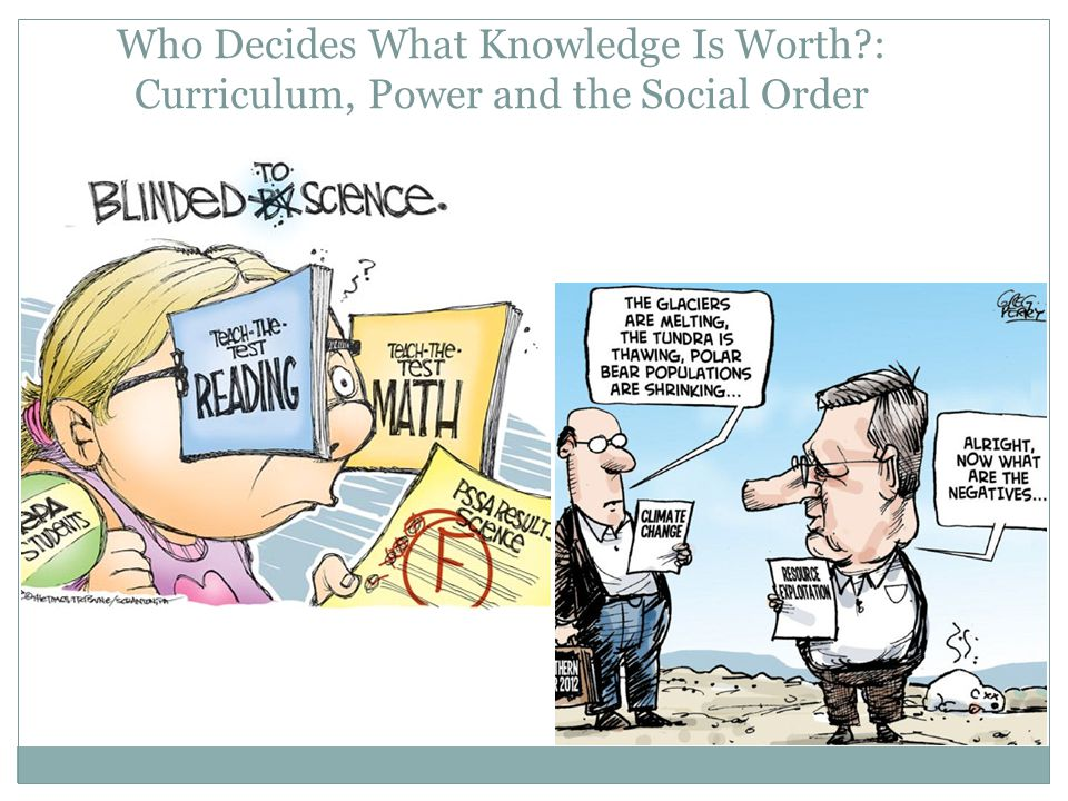 Who Decides What Knowledge Is Worth : Curriculum, Power and the Social Order