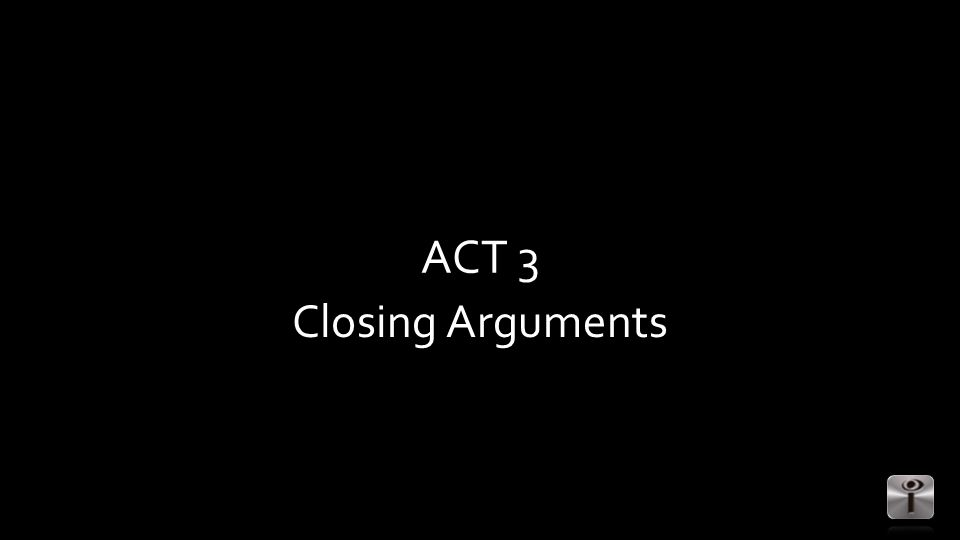 ACT 3 Closing Arguments