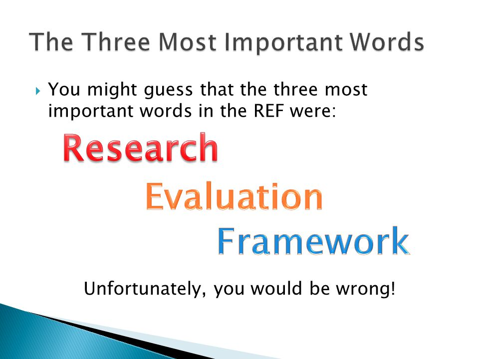  You might guess that the three most important words in the REF were: Unfortunately, you would be wrong!