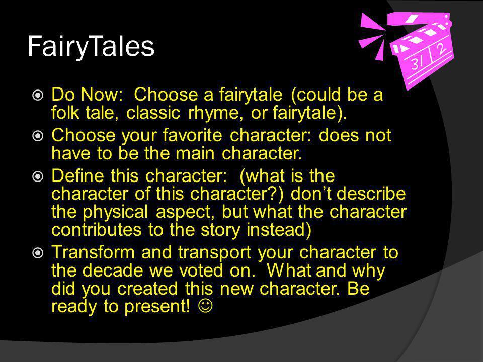 FairyTales  Do Now: Choose a fairytale (could be a folk tale, classic rhyme, or fairytale).