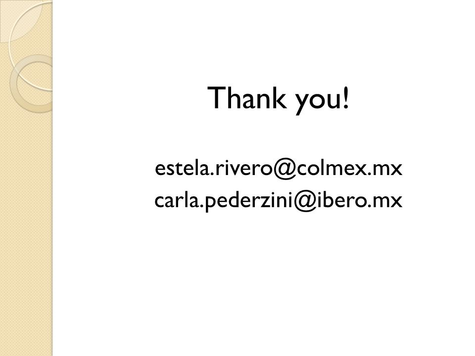 Thank you! estela.rivero@colmex.mx carla.pederzini@ibero.mx