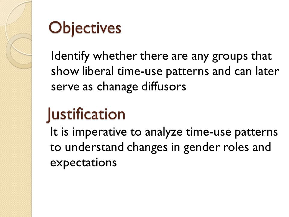 Objectives Identify whether there are any groups that show liberal time-use patterns and can later serve as chanage diffusors Justification It is impe