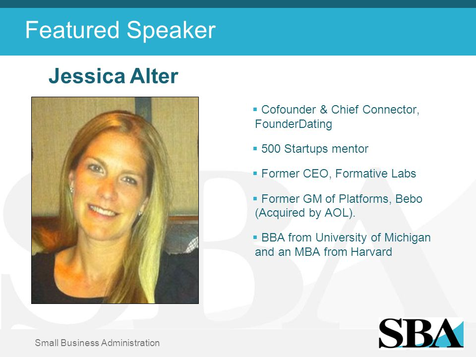 Small Business Administration Featured Speaker  Cofounder & Chief Connector, FounderDating  500 Startups mentor  Former CEO, Formative Labs  Former GM of Platforms, Bebo (Acquired by AOL).