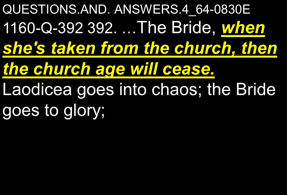 QUESTIONS.AND. ANSWERS.4_64-0830E when she s taken from the church, then the church age will cease.