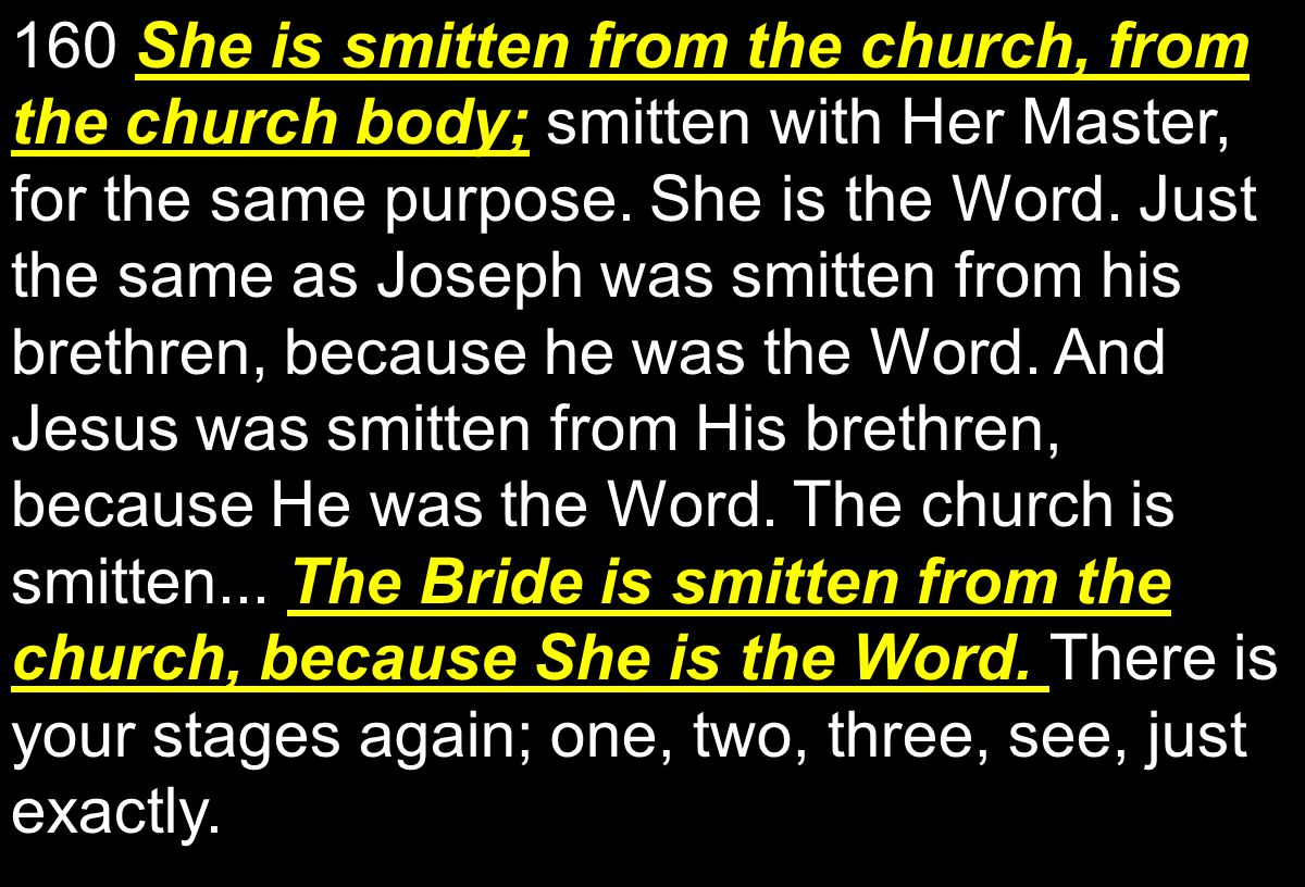 She is smitten from the church, from the church body; The Bride is smitten from the church, because She is the Word.
