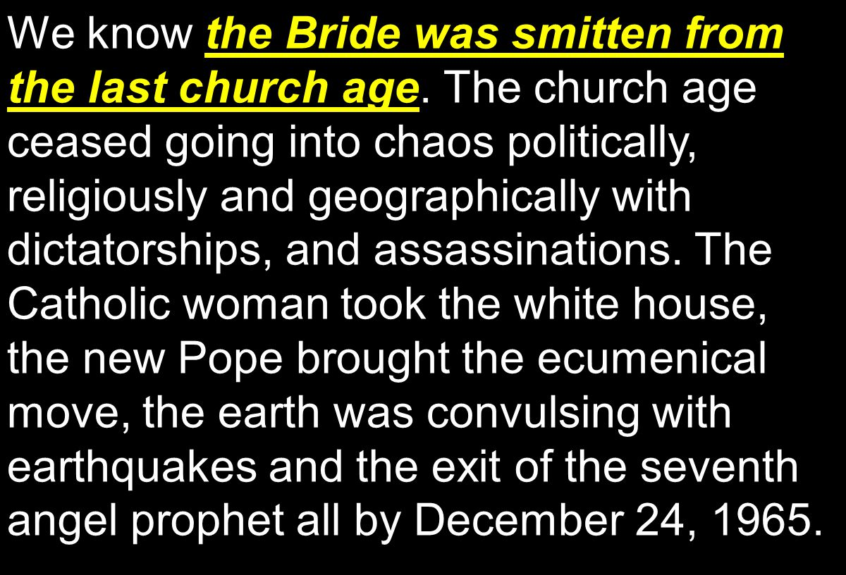 the Bride was smitten from the last church age We know the Bride was smitten from the last church age.
