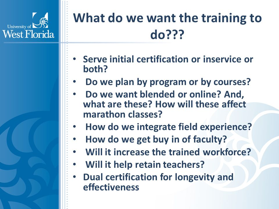 What do we want the training to do . Serve initial certification or inservice or both.
