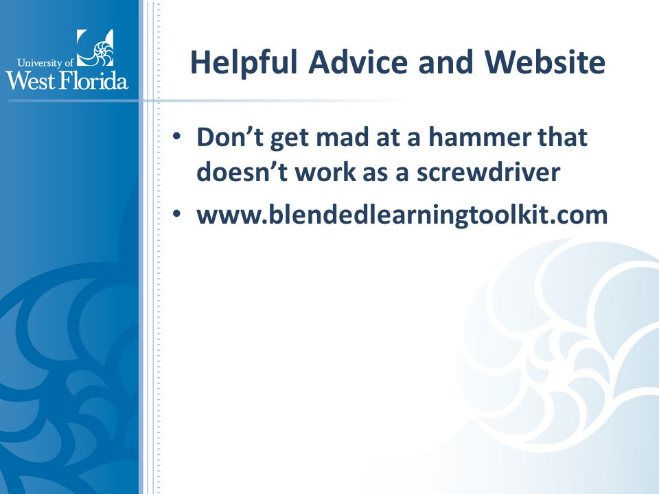 Helpful Advice and Website Don't get mad at a hammer that doesn't work as a screwdriver www.blendedlearningtoolkit.com
