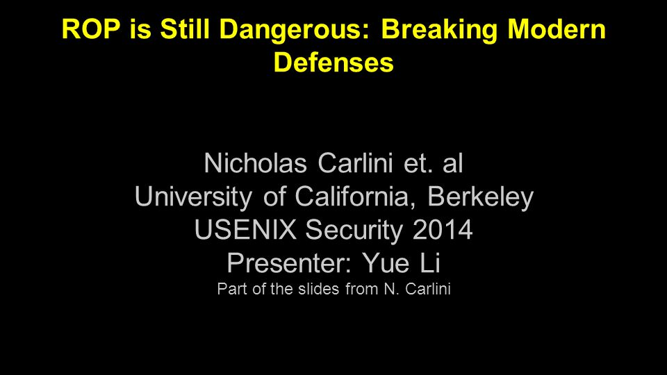 ROP is Still Dangerous: Breaking Modern Defenses Nicholas Carlini et.
